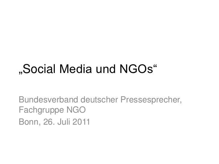 """SocialMedia und NGOs""<br />Bundesverband deutscher Pressesprecher, Fachgruppe NGO<br />Bonn, 26. Juli 2011<br />"