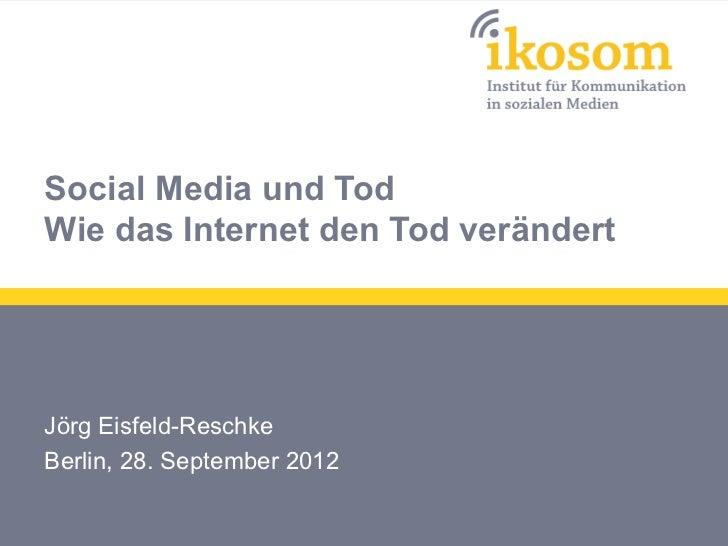 Social Media und TodWie das Internet den Tod verändertJörg Eisfeld-ReschkeBerlin, 28. September 2012