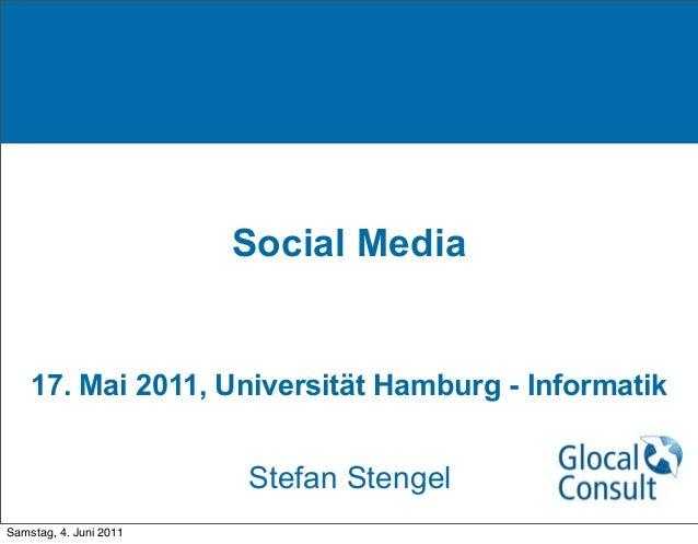 Social Media17. Mai 2011, Universität Hamburg - InformatikStefan StengelSamstag, 4. Juni 2011