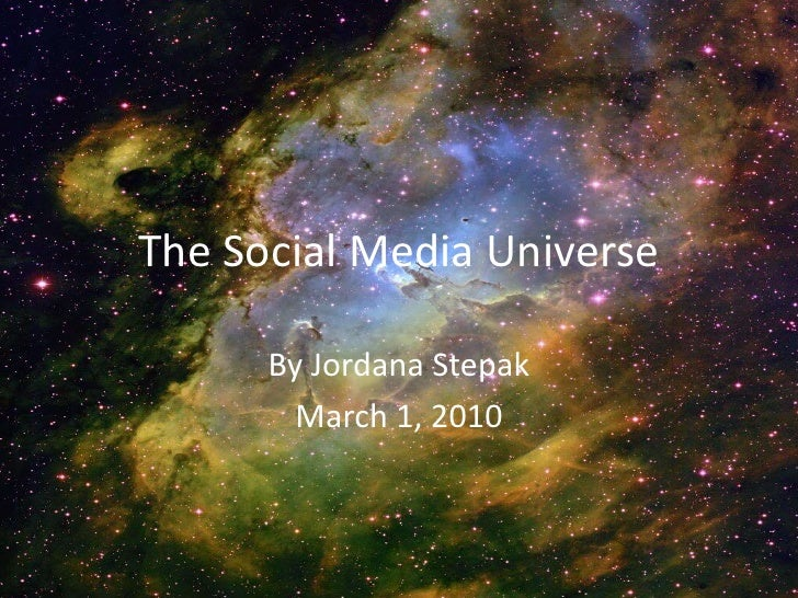 The Social Media Universe<br />By Jordana Stepak<br />March 1, 2010<br />