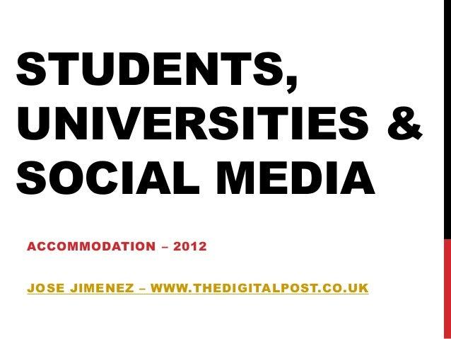 STUDENTS,UNIVERSITIES &SOCIAL MEDIAACCOMMODATION – 2012JOSE JIMENEZ – WWW.THEDIGITALPOST.CO.UK