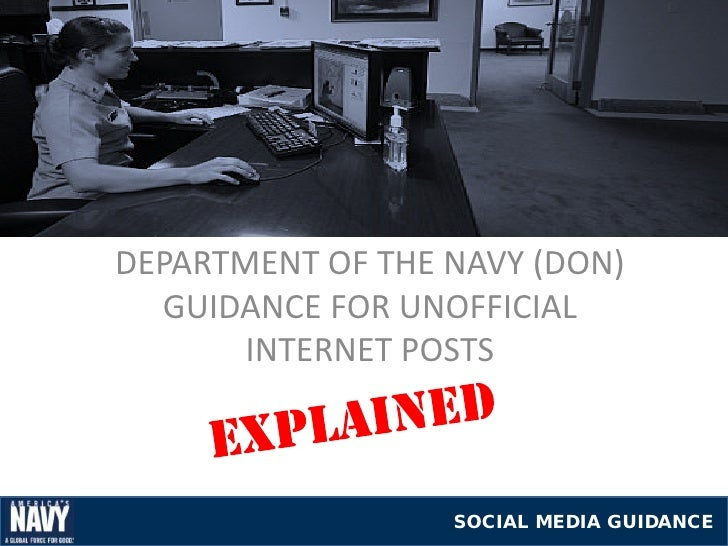 DEPARTMENT OF THE NAVY (DON)  GUIDANCE FOR UNOFFICIAL       INTERNET POSTS                  SOCIAL MEDIA GUIDANCE