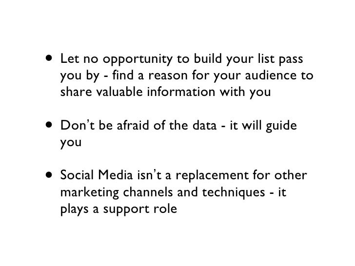 <ul><li>Let no opportunity to build your list pass you by - find a reason for your audience to share valuable information ...