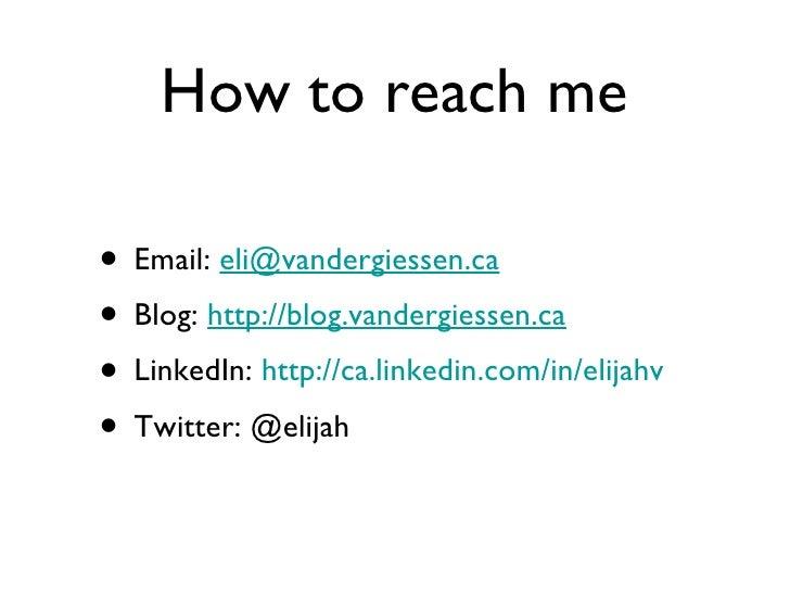 How to reach me <ul><li>Email:  [email_address] </li></ul><ul><li>Blog:  http://blog.vandergiessen.ca </li></ul><ul><li>Li...