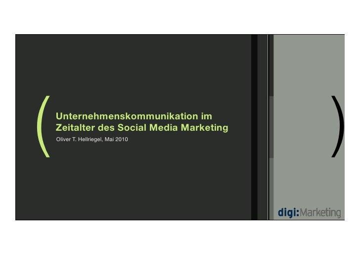 (   Unternehmenskommunikation im     Zeitalter des Social Media Marketing     Oliver T. Hellriegel, Mai 2010              ...