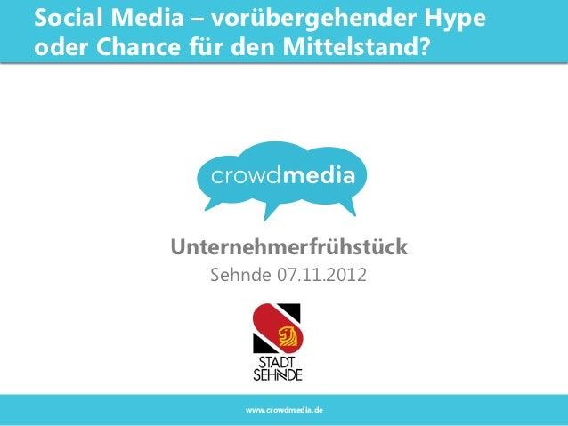 Social Media – vorübergehender Hypeoder Chance für den Mittelstand?          Unternehmerfrühstück             Sehnde 07.11...