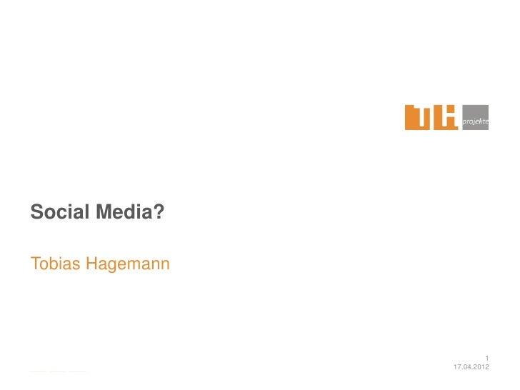 Social Media?Tobias Hagemann                           1                  17.04.2012