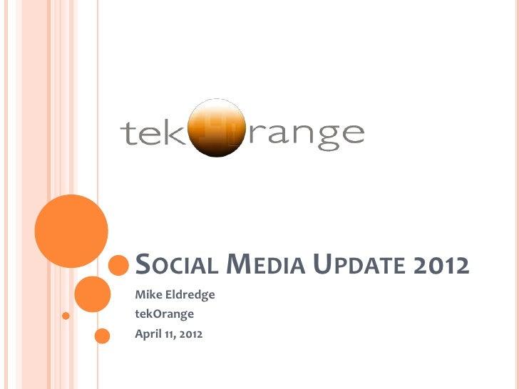 SOCIAL MEDIA UPDATE 2012Mike EldredgetekOrangeApril 11, 2012