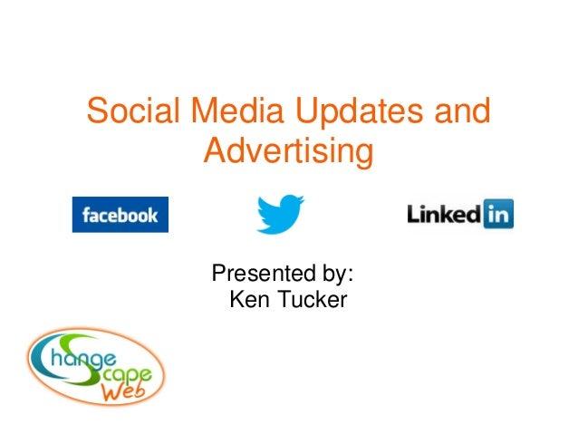 Social Media Updates and Advertising Presented by: Ken Tucker
