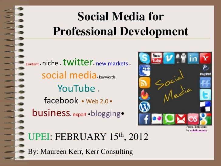 Social Media for               Professional DevelopmentContent •   nichetwitter new markets                    •       •  ...