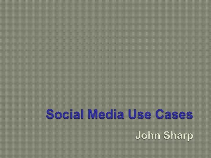 Social Media Use CasesJohn Sharp<br />