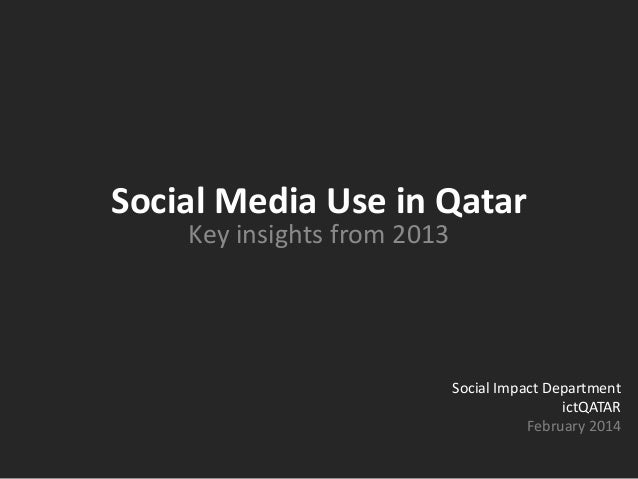 Social Media Use in Qatar Key insights from 2013 Social Impact Department ictQATAR February 2014