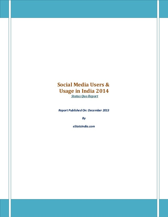 Social Media Users & Usage in India 2014 Status Quo Report Report Published On: December 2013 By eStatsIndia.com