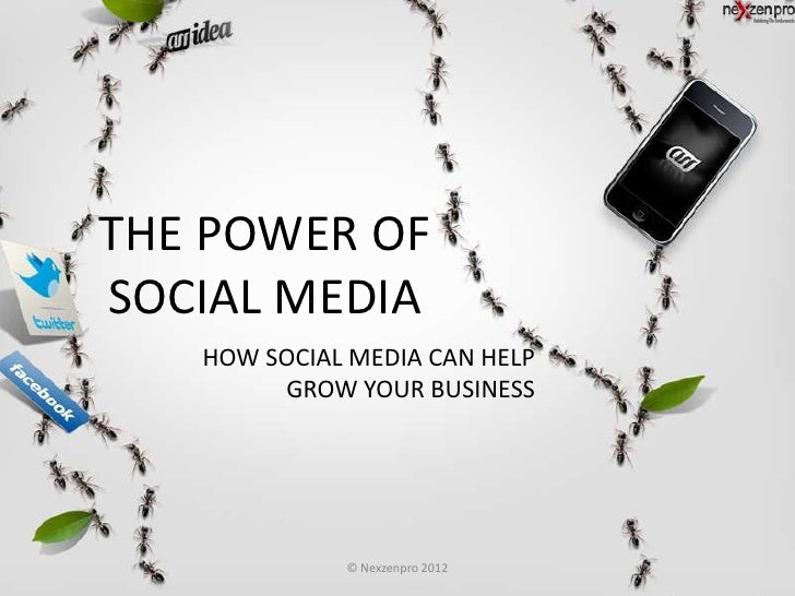 THE POWER OFSOCIAL MEDIA   HOW SOCIAL MEDIA CAN HELP        GROW YOUR BUSINESS             © Nexzenpro 2012