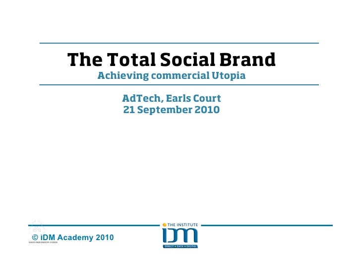The Total Social Brand               Achieving commercial Utopia                       AdTech, Earls Court                ...