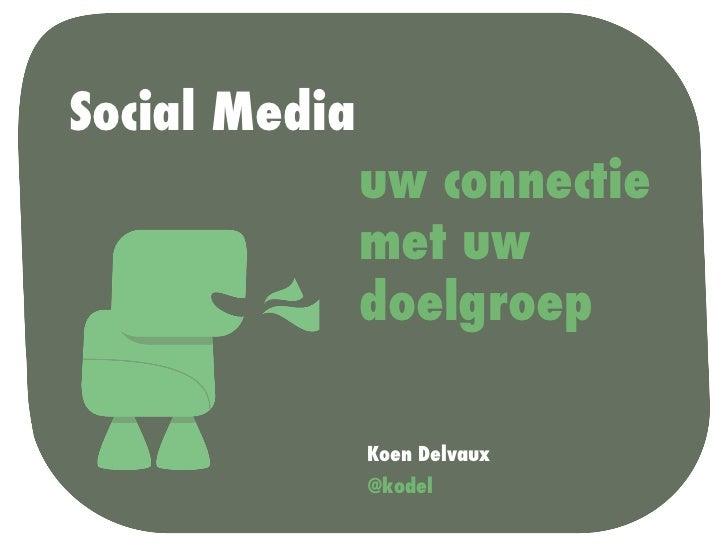 Social Media               uw connectie               met uw               doelgroep               Koen Delvaux           ...
