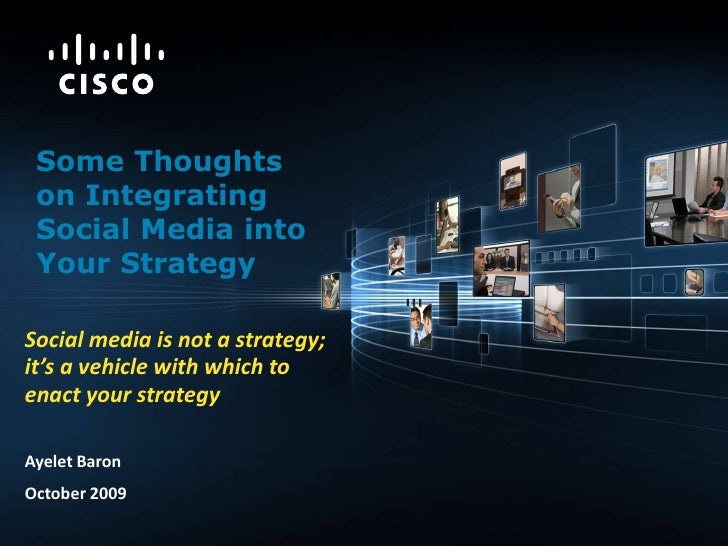 Some Thoughts on Integrating Social Media into Your Strategy<br />Social media is not a strategy; it's a vehicle with whic...