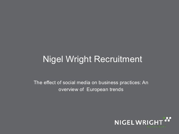 Nigel Wright Recruitment The effect of social media on business practices: An overview of  European trends