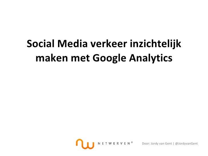 Social Media verkeer inzichtelijk maken met Google Analytics Door: Jordy van Gent | @JordyvanGent