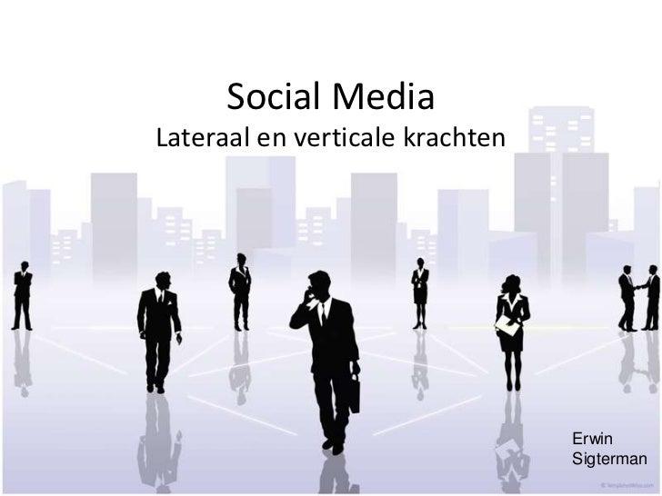 Social Media<br />Lateraal en verticale krachten<br />Erwin<br />Sigterman<br />