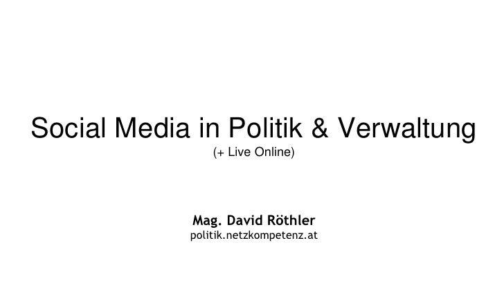 Social Media in Politik & Verwaltung                (+ Live Online)             Mag. David Röthler            politik.netz...