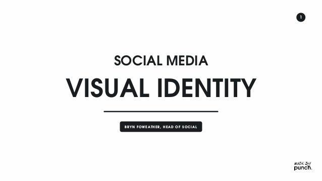 1 SOCIAL MEDIA B R YN F OW EATH ER , H EAD OF SOC I AL VISUAL IDENTITY