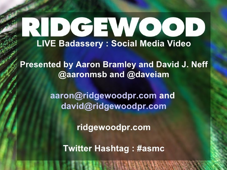 LIVE Badassery : Social Media Video Presented by Aaron Bramley and David J. Neff @aaronmsb and @daveiam [email_address]  a...