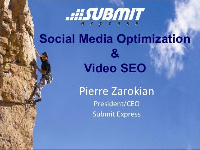 Social Media Optimization & Video SEO Pierre Zarokian President/CEO Submit Express