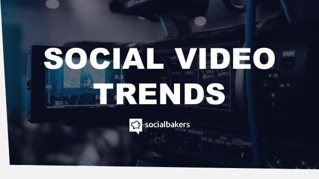 SOCIAL VIDEO TRENDS