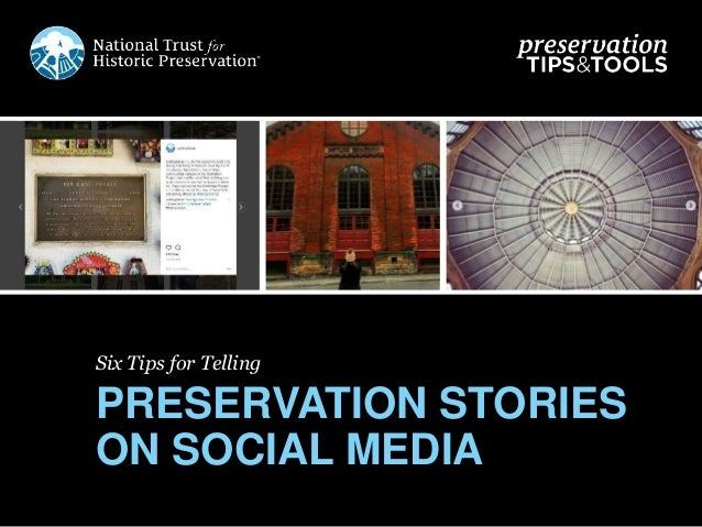 Six Tips for Telling PRESERVATION STORIES ON SOCIAL MEDIA