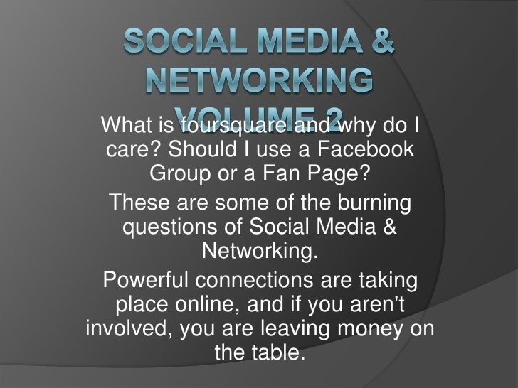 Social Media & NetworkingVolume 2<br />What is foursquare and why do I care? Should I use a Facebook Group or a Fan Page?<...