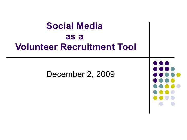 Social Media  as a  Volunteer Recruitment Tool December 2, 2009