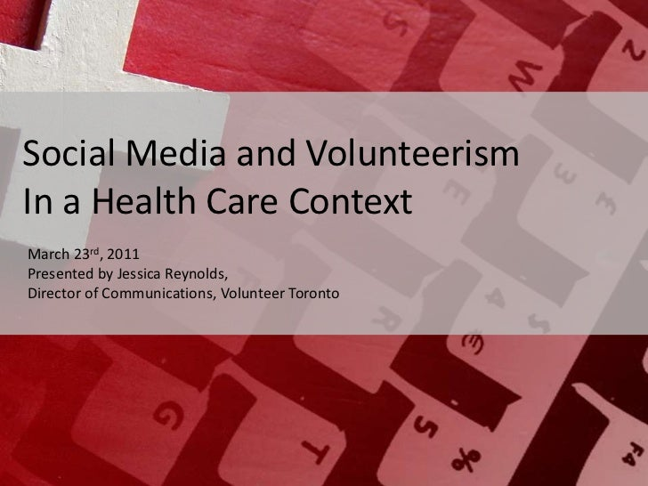 Social Media and VolunteerismIn a Health Care Context<br />March 23rd, 2011<br />Presented by Jessica Reynolds, <br />Dire...