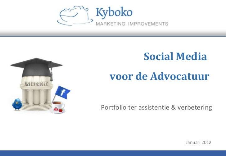 Social Media   voor de AdvocatuurPortfolio ter assistentie & verbetering                             Januari 2012