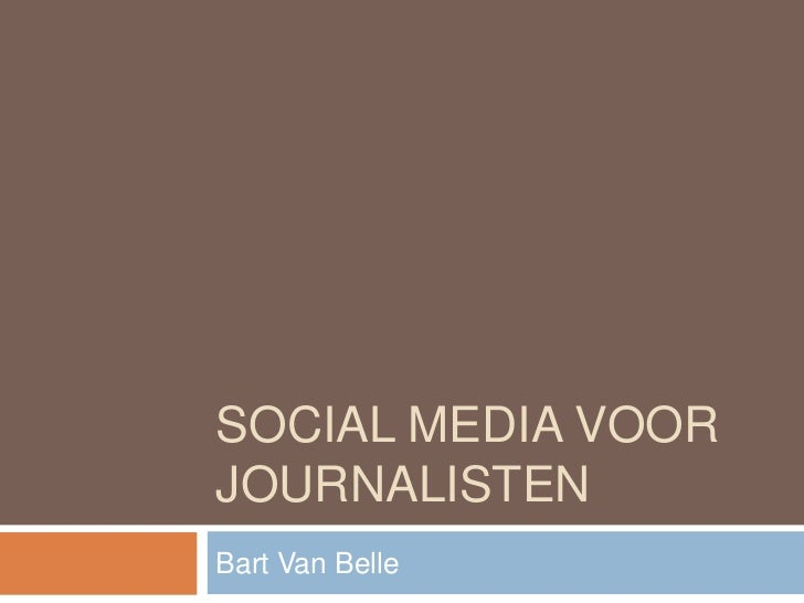 Social media voor journalisten<br />Bart Van Belle<br />