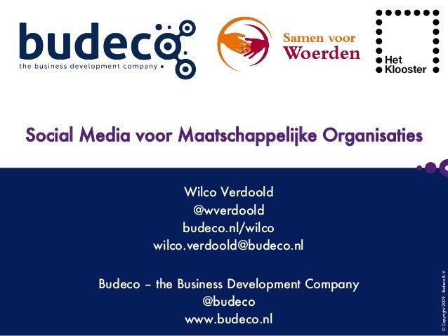 ©Copyright2009-BudecoB.V.      Social Media voor Maatschappelijke Organisaties Wilco Verdoold @wverdoold budeco.nl/wilco w...