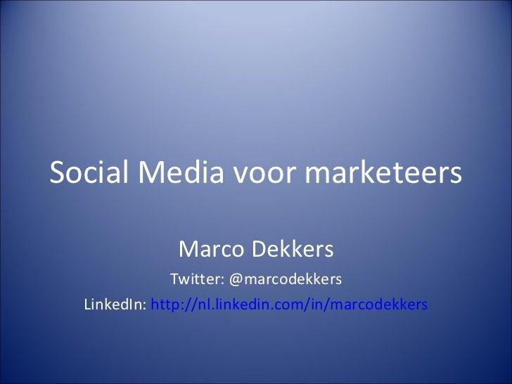 Social Media voor marketeers Marco Dekkers Twitter: @marcodekkers LinkedIn:  http://nl.linkedin.com/in/marcodekkers