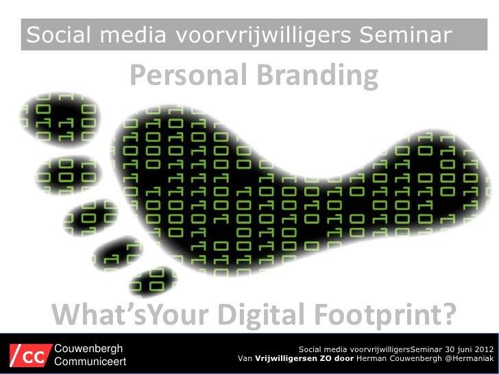 Social media voorvrijwilligers Seminar                 Personal Branding  What'sYour Digital Footprint?  Couwenbergh      ...