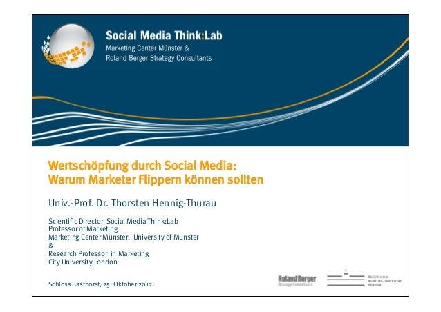 Wertschöpfung durch Social Media:Warum Marketer Flippern können solltenUniv.-Prof. Dr. Thorsten Hennig-ThurauScientific Di...