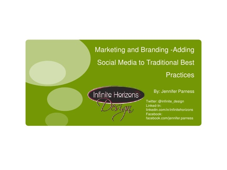 Marketing and Branding -Adding Social Media to Traditional Best Practices<br />By: Jennifer Parness<br />Twitter: @infinit...