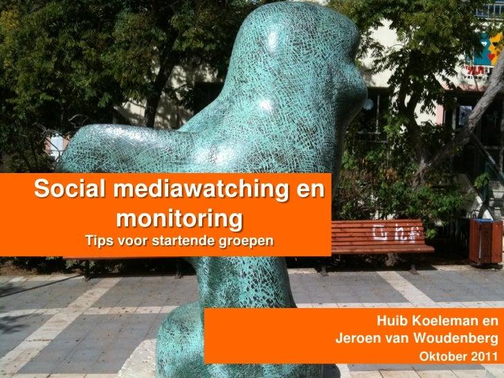 Social mediawatching en       monitoring    Tips voor startende groepen                                       Huib Koelema...