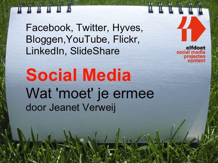Facebook, Twitter, Hyves,Bloggen,YouTube, Flickr,LinkedIn, SlideShareSocial MediaWat moet je ermeedoor Jeanet Verweij