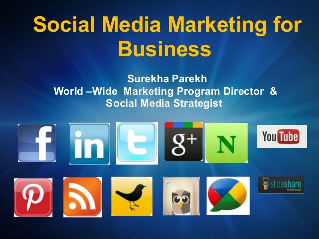 Social Media Marketing for        Business               Surekha Parekh  World –Wide Marketing Program Director &         ...