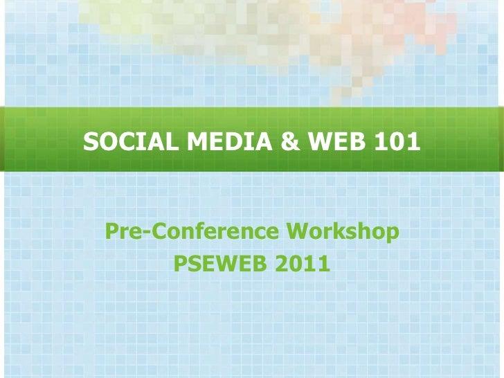 SOCIAL MEDIA & WEB 101 Pre-Conference Workshop      PSEWEB 2011