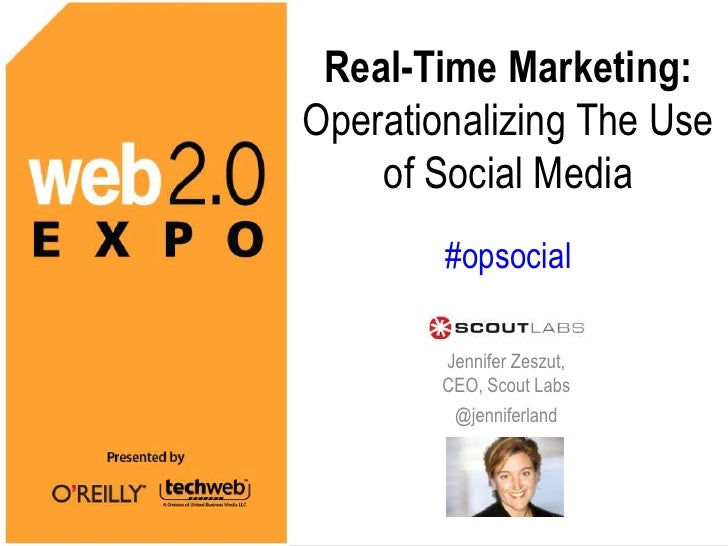 Real-Time Marketing:  Operationalizing The Use of Social Media#opsocial<br />Jennifer Zeszut, CEO, Scout Labs<br />@jennif...