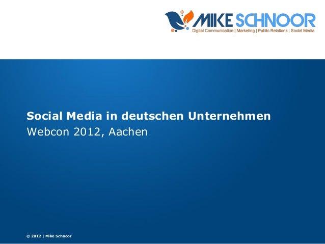 Social Media in deutschen Unternehmen Webcon 2012, Aachen © 2012 | Mike Schnoor