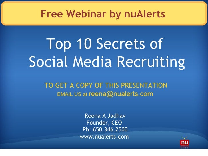 Free Webinar by nuAlerts TO GET A COPY OF THIS PRESENTATION EMAIL US at  [email_address]   Top 10 Secrets of  Social Media...