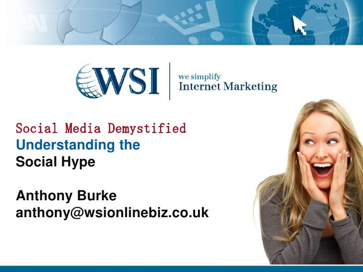 Social Media DemystifiedUnderstanding theSocial HypeAnthony Burkeanthony@wsionlinebiz.co.uk<br />