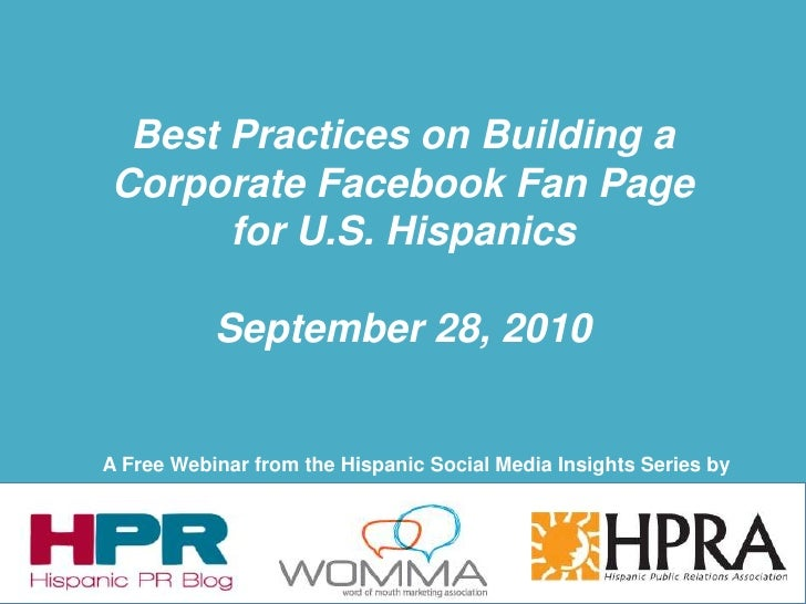 Best Practices on Building a Corporate Facebook Fan Page for U.S. Hispanics<br />September 28, 2010<br />A Free Webinar fr...