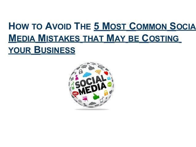 HOW TO AVOID THE 5 MOST COMMON SOCIAL MEDIA MISTAKES THAT MAY BE COSTING YOUR BUSINESS